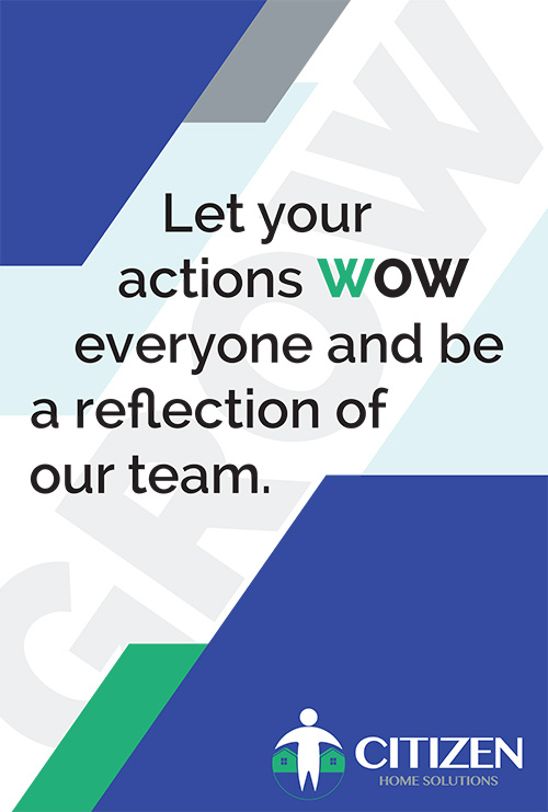 Let your actions WOW everyone and be a reflection of our team.